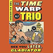 See You Later, Gladiator: Time Warp Trio, Book 9 | Jon Scieszka