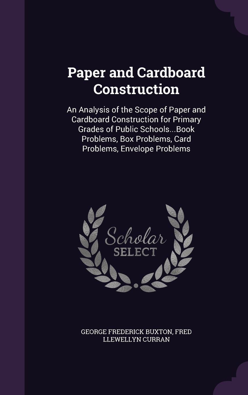 Download Paper and Cardboard Construction: An Analysis of the Scope of Paper and Cardboard Construction for Primary Grades of Public Schools...Book Problems, Box Problems, Card Problems, Envelope Problems pdf epub