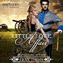 Little Love Affair: Civil War Romance: Southern Romance Series, Book 1 Audiobook by Lexy Timms Narrated by Ian Gordon