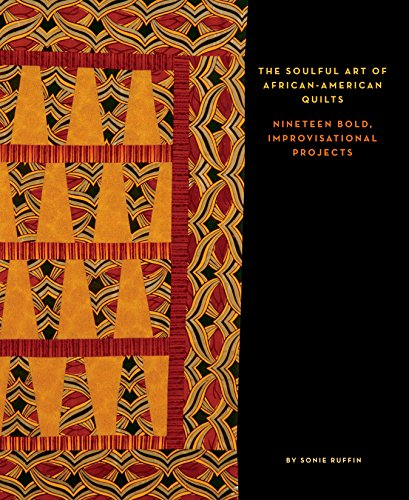 Search : The Soulful Art of African-American Quilts: Nineteen Bold, Improvisational Projects