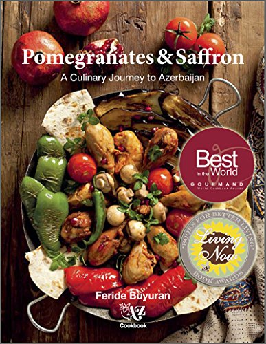 Pomegranates and Saffron: A Culinary Journey to Azerbaijan by Feride Buyuran (2015-05-03)