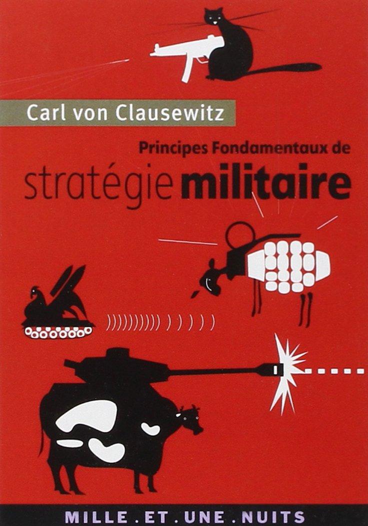 Amazon.fr - Principes fondamentaux de stratégie militaire - Clausewitz,  Carl von, Chamayou, Grégoire - Livres