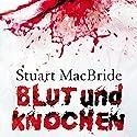 Blut und Knochen Hörbuch von Stuart MacBride Gesprochen von: Detlef Bierstedt