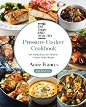 Pressure Cooker Cookbook: 250 Healthy, Easy, And Delicious Pressure Cooker Recipes