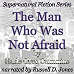 The Man Who Was Not Afraid: Supernatural Fiction Series | Harle Oren Cummins