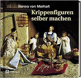 Krippenfiguren Selber Machen Amazonde Nenna Von Merhart Bücher