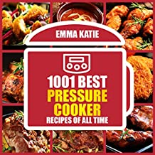 1001 Best Pressure Cooker Recipes of All Time: (Fast and Slow, Slow Cooking, Meals, Chicken, Crock Pot, Instant Pot, Electric Pressure Cooker, Vegan, Paleo, Breakfast, Lunch, Dinner, Healthy Recipes)