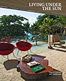 Living Under the Sun: Tropical Interiors and Architecture
