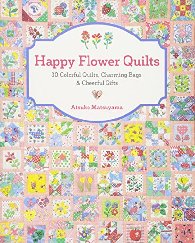 Happy Flower Quilts: 30 Colorful Quilts, Charming Bags and Cheerful -