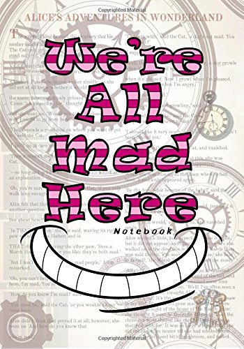 We're All Mad Here Notebook: Alice's Adventures In Wonderland/Dictionary Artwork Stylized Notebook/Journal