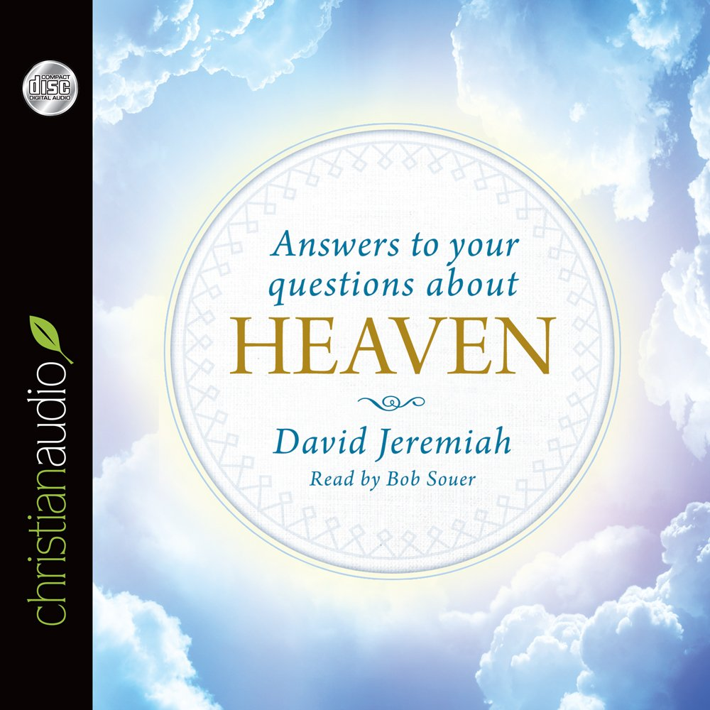answers to your questions about heaven david jeremiah bob souer