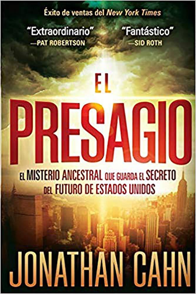 El Presagio El Misterio Ancestral Que Guarda El Secreto Del Futuro Del Mundo Spanish Edition 9781616387921 Cahn Jonathan Books