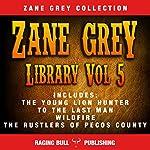 Zane Grey Library: Volume 5 | Raging Bull Publishing,Zane Grey