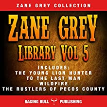 Zane Grey Library: Volume 5 Audiobook by Raging Bull Publishing, Zane Grey Narrated by George Utley