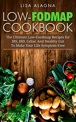 Low-FODMAP Cookbook: The Ultimate Low-Foodmap Recipes for IBS, IBD, Celiac And Healthy Gut To Make Your Life Symptom-Free by Lisa Alagna