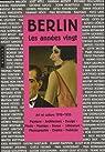 Berlin Les années vingt : Art et culture 1918-1933, Peinture-Architecture-Design-Mode-Musique-Danse-Littérature-Photographie-Cinéma-Publicité par Metzger