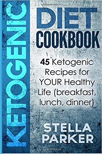 KETOGENIC DIET COOKBOOK - 45 Ketogenic Recipes for YOUR Healthy Life (breakfast, lunch, dinner)