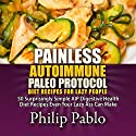 Painless Autoimmune Paleo Protocol Diet Recipes for Lazy People: 50 Surprisingly Simple AIP Digestive Health Diet Recipes Even Your Lazy Ass Can Make Audiobook by Philip Pablo Narrated by Trevor Clinger