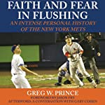 Faith and Fear in Flushing: An Intense Personal History of the New York Mets | Greg W. Prince