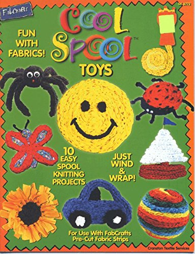 Cool Spool Toys (10 Easy Spool Knitting Projects Ages 8 and Up)