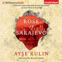 Rose of Sarajevo Audiobook by Ayse Kulin, Kenneth Dakan (translator) Narrated by Kathleen Gati