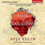 Rose of Sarajevo   Ayse Kulin,Kenneth Dakan (translator)