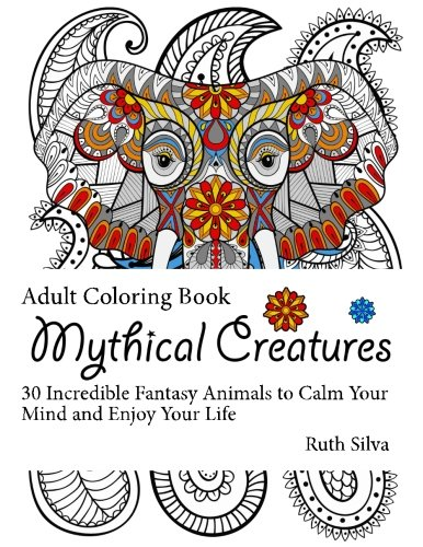 Amazon Mythical Creatures Coloring Book 30 Incredible Fantasy Animals To Calm Your Mind And Enjoy Life Animal