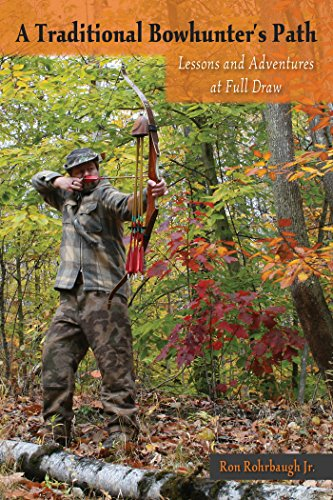 - A Traditional Bowhunter's Path: Lessons and Adventures at Full Draw
