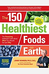 The 150 Healthiest Foods on Earth, Revised Edition: The Surprising, Unbiased Truth about What You Should Eat and Why Paperback