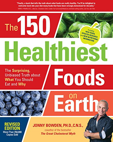 The 150 Healthiest Foods on Earth, Revised Edition: The Surprising, Unbiased Truth about What You Should Eat and (Foods Almond)