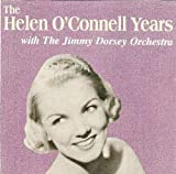 Helen O'Connell: The Helen O'Connell Years with the Jimmy Dorsey Orchest