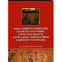 Vergi Tarihinin Kökenleri: Sümer'den Eski Mısır'a, Yunan'dan Roma'ya Antik Çağda Vergilendirme Kabiliyeti ve Etkinliği