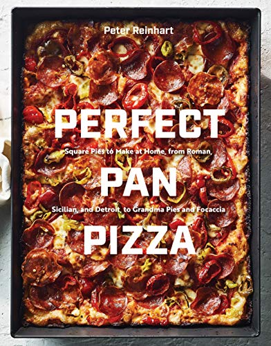 Perfect Pan Pizza: Square Pies to Make at Home, from Roman, Sicilian, and Detroit, to Grandma Pies and Focaccia: A Cookbook