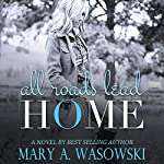 All Roads Lead Home | Mary Wasowski