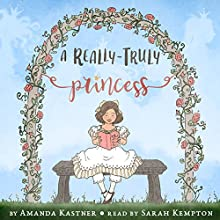 A Really-Truly Princess Audiobook by Amanda Kastner Narrated by Sarah Kempton
