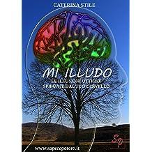 MI ILLUDO: Le illusioni ottiche spiegate dal tuo cervello (Saperepotere.it Vol. 1) (Italian Edition)