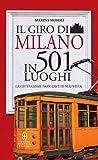 Il giro di Milano in 501 luoghi. La città come non l'avete mai vista