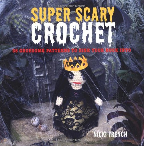 Download Super-Scary Crochet: 35 Gruesome Patterns to Sink Your Hook Into PDF