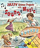 Jazzy Science Projects with Sound and Music, Robert Gardner, 0766025888