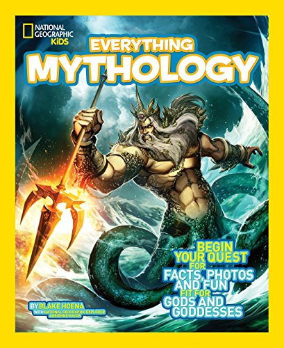 National Geographic Kids Everything Mythology: Begin Your Quest for Facts, Photos, and Fun Fit for Gods and -