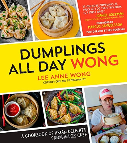Dumplings All Day Wong: A Cookbook of Asian Delights From a Top Chef by Lee Anne Wong