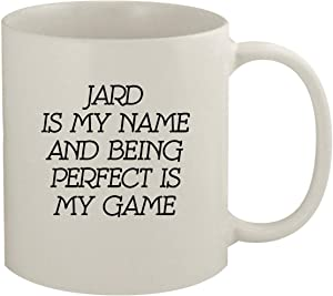 Jard Is My Name And Being Perfect Is My Game - 11oz Coffee Mug, White