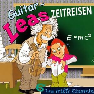 Lea trifft Einstein (Guitar-Leas Zeitreisen, Teil 6) Hörspiel