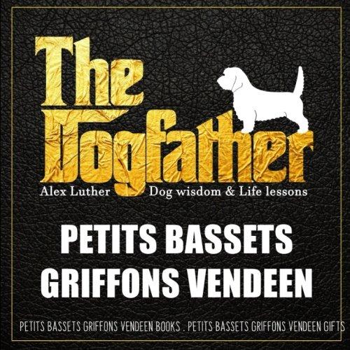Dogfather: Petit Basset Griffon Vendeen Wisdom & Life Lessons: Petit Basset Griffon Vendeen gifts