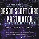 Pastwatch: The Redemption of Christopher Columbus Audiobook by Orson Scott Card Narrated by Scott Brick, Christopher Cazenove, Gabrielle de Cuir, Arte Johnson, Moira Quirk, Stefan Rudnicki, Orson Scott Card