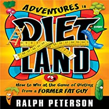 Adventures in Dietland: How to Win at the Game of Dieting from a Former Fat Guy Audiobook by Ralph Peterson Narrated by Ralph Peterson
