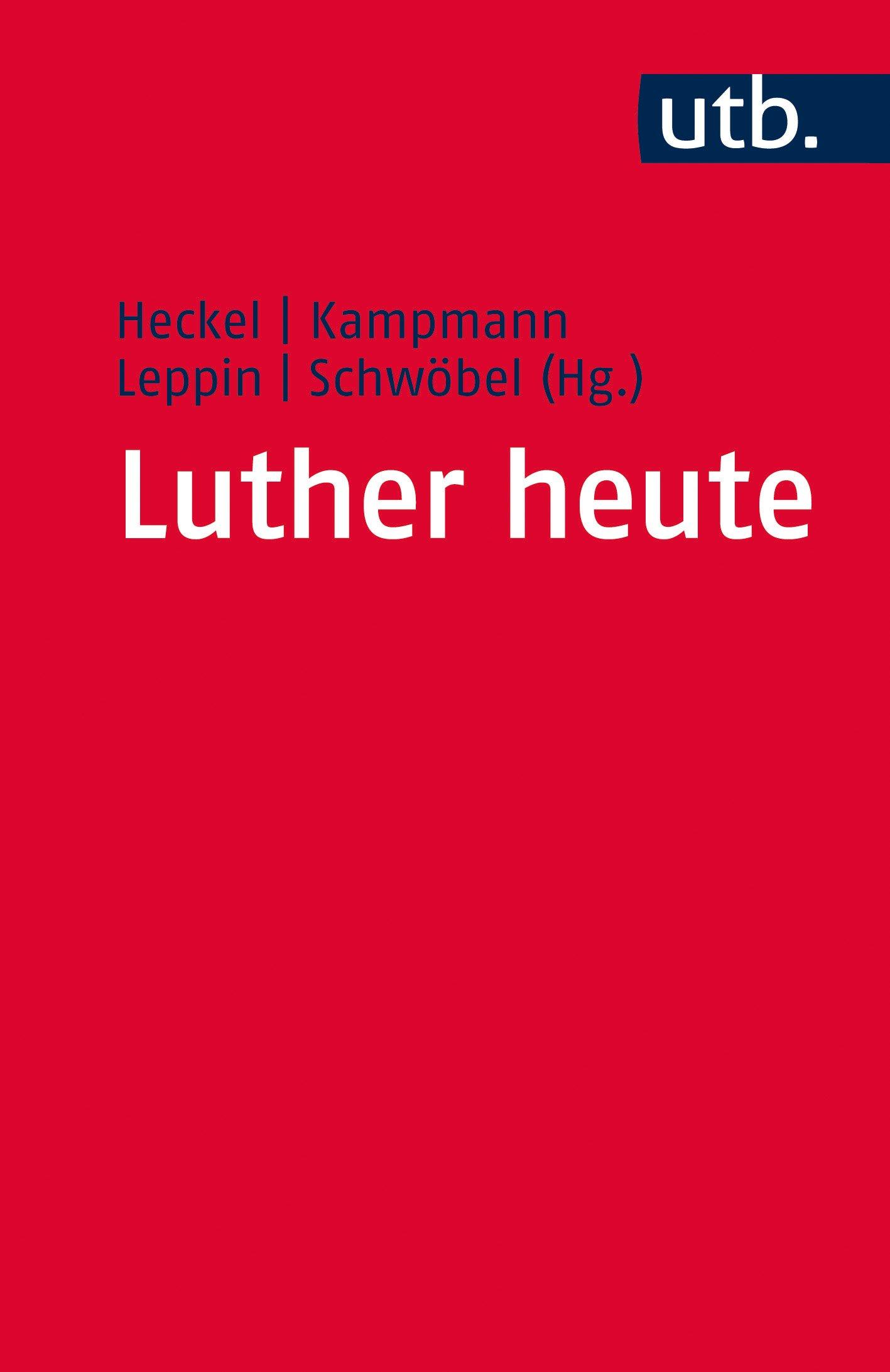 Luther heute: Ausstrahlungen der Wittenberger Reformation (UTB, Band 4792)