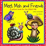 Meet Mish and Friends: A Picture Book for the Little Folk (Volume 7)