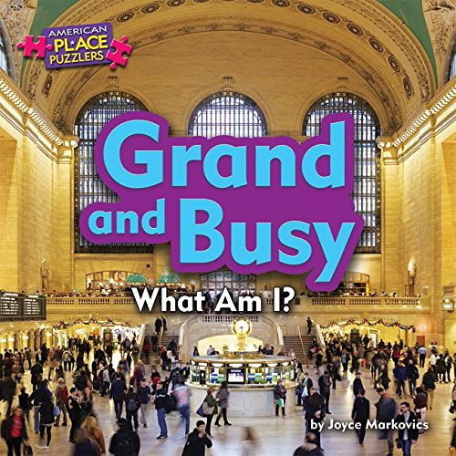 Grand and Busy: What Am I? (American Place Puzzlers) ()