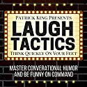 Laugh Tactics: Master Conversational Humor and Be Funny on Command Audiobook by Patrick King Narrated by Joe Hempel